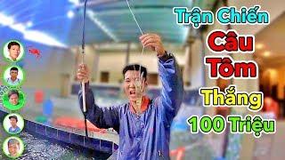 LamTV - Trận Chiến Câu Tôm Thắng 100 Triệu | Shrimp Fishing Battle Wins $100,000,000