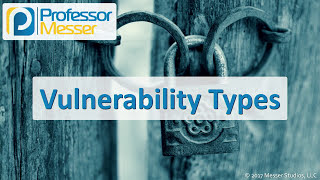 Vulnerability Types - CompTIA Security+ SY0-501 - 1.6