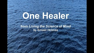 One Healer from Living the Science of Mind by Ernest Holmes