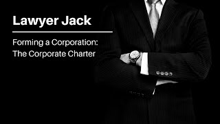 Forming a Corporation: The Corporate Charter