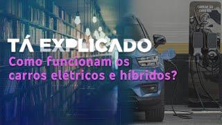 Como funcionam os carros elétricos e híbridos e a expansão do segmento no Brasil | Tá Explicado