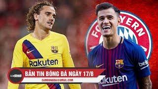 Bản tin Cảm Bóng Đá 17/8 | Barca thua thất vọng trận mở màn, Coutinho đến bến đỗ mới