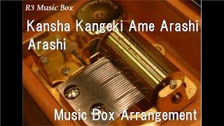 Kansha Kangeki Ame Arashi/Arashi [Music Box]