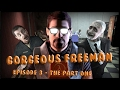 Gorgeous Freeman - Episode 3 - The Part One