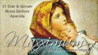 O Melhor da Música Religiosa (CD Maxximum) 01. Gian & Giovani - Nossa Senhora Aparecida ヅ