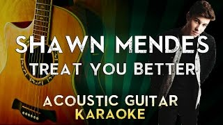 Shawn Mendes   Treat You Better | Acoustic Guitar Karaoke Instrumental Lyrics Cover Sing Along