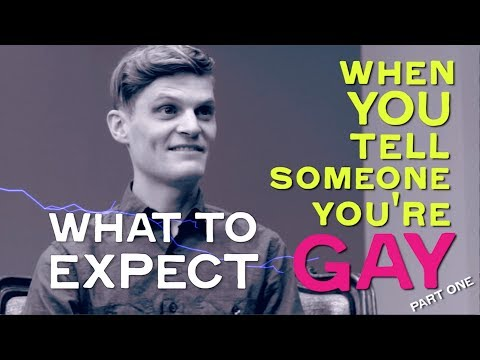 Part 1: WHAT TO EXPECT: When You Tell Someone You're Gay