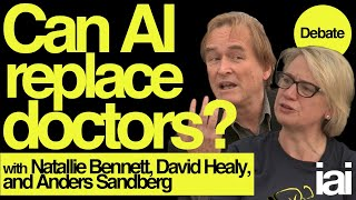 Can AI Replace Doctors? | Natalie Bennet, David Healy, And Anders Sandberg