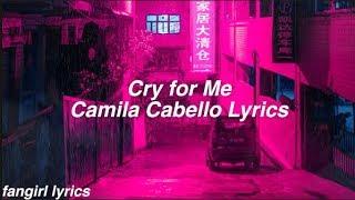 Cry for Me || Camila Cabello Lyrics