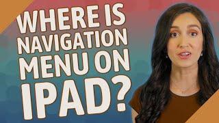 Where is navigation menu on iPad?