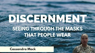 The Practical Side Of Discernment: Seeing Through The Social Masks That People Wear
