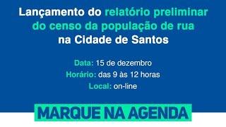 Lançamento do relatório preliminar do censo da população de rua na cidade de Santos