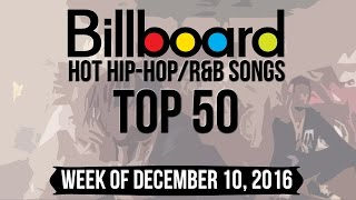 Top 50 - Billboard Hip-Hop/R&B Songs | Week of December 10, 2016