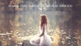 Mashup Chắc Ai Đó Sẽ Về & Because I Miss You - Rik