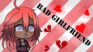 Bad Girlfriend~GLMV~Gacha Life