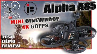 IFlight ALPHA A85 4K 60fps - Review Test Démo - Le mini Cinewhoop !
