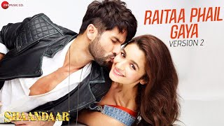 Raitaa Phail Gaya - Song Video Version 2 - Shaandaar
