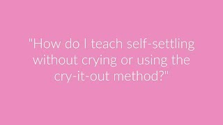 Self settling without crying or using the cry it out method