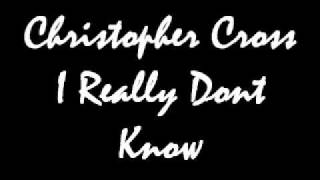 Christopher Cross I Really Dont Know