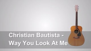 Lirik Lagu Chistian Bautista - Way You Look At Me + Chord