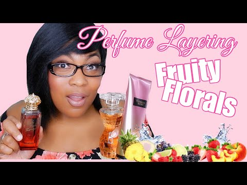 Perfume Layering : FRUITY FLORAL FRAGRANCES