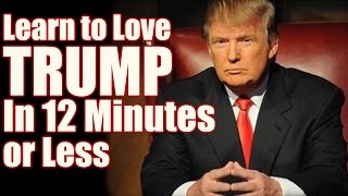 Learn to Love TRUMP in 12 Minutes or Less