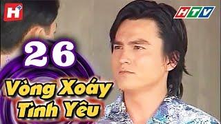Vòng Xoáy Tình Yêu - Tập 26 | Phim Tình Cảm Việt Nam 2017