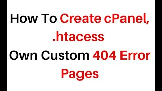 How To Create cPanel, .htacess Own Custom 404 Error Pages