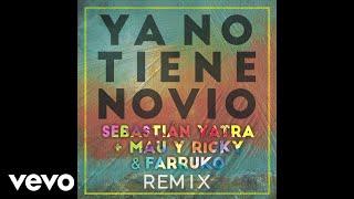 Sebastián Yatra, Mau Y Ricky, Farruko - Ya No Tiene Novio (Audio/Remix)