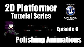[UE4] How to Make a 2D Platformer - Episode 6: Polishing Animations