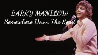 Barry Manilow- Somewhere Down The Road (Lyrics)