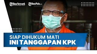 Edhy Prabowo Siap Dihukum Mati, Begini Tanggapan KPK