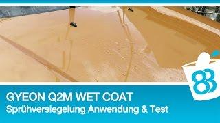 Gyeon Q2M Wet Coat Versiegelung Anwendung - Gyeon Wetcoat Sprühversiegelung Beading Sheeting Test
