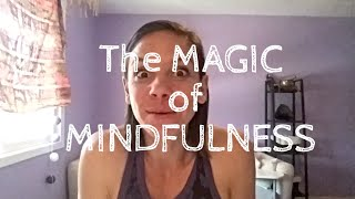 THE MAGIC OF MINDFULNESS FOR A HAPPIER HEALTHIER YOU!