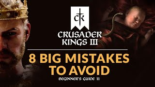 8 BIG MISTAKES TO AVOID IN CRUSADER KINGS 3 | Beginner's Guide 11