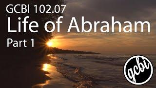 Life of Abraham, Pt. 1 (GCBI 102.07)