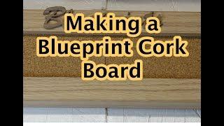 Making A Blueprint Cork Board