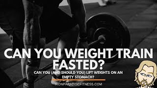 Can You Weight Train Fasted?