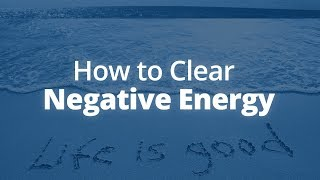 How to Clear Negative Energy | Jack Canfield