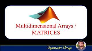 MATLAB: MULTIDIMENSIONAL  ARRAYS / MATRICES