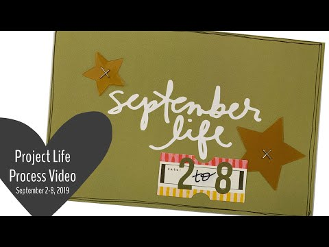 Project Life Process Video // September 2 - 8, 2019