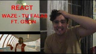(REACT) WAZE  TU FALAS FT. GSON BRUTAL!