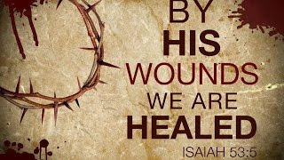 By His Wounds We Are Healed ( Tribute To Pastor Charles Lawson )