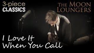 Love it When You Call by The Feeling, Performed by the Moon Loungers Evening Band