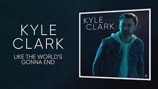 Kyle Clark Like The World's Gonna End