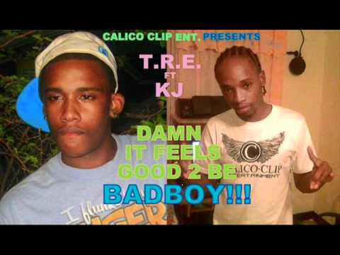 T.R.E. FT KJ DAMN IT FEELS GOOD 2 B A BAD BOY