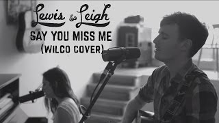 """Video thumbnail of """"Lewis & Leigh - Say You Miss Me (Wilco Cover)"""""""