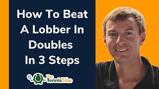 How To Beat A Lobber In Doubles In 3 Steps [Seek & Destroy Tennis Strategy!]