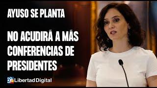 Isabel Díaz Ayuso anuncia que no acudirá a más conferencias de presidentes