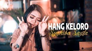 Syahiba Saufa   Hang Keloro [OFFICIAL]